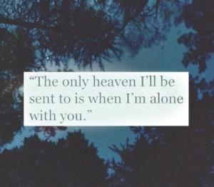 Gönderileceğim tek cennet seninle yalnız olduğumda